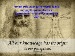 """Projekt ,, Leonardo da Vinci"""" Dziś uczeń jutro mistrz! Tajniki europejskiego hotelarstwa i gastronomii"""