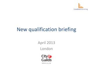 New qualification briefing