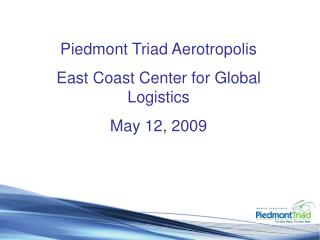 Piedmont Triad Aerotropolis East Coast Center for Global Logistics May 12, 2009