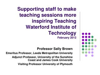 Supporting staff to make teaching sessions more inspiring Teaching Waterford Institute of Technology February  2012