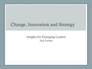 Change, Innovation and Strategy
