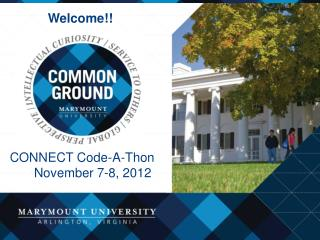 Welcome!! CONNECT Code-A-Thon        November 7-8 , 2012