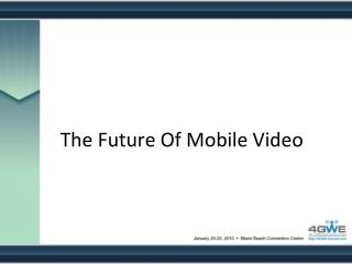 The Future Of Mobile Video