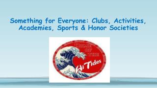 Something for Everyone: Clubs, Activities, Academies, Sports & Honor Societies