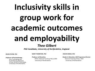 Inclusivity skills in group work for academic outcomes and employability Theo Gilbert PhD Candidate, University of Hert