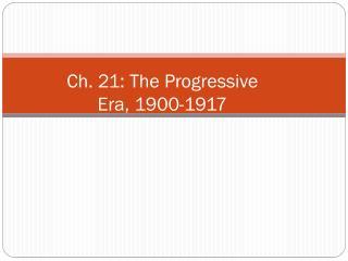 Ch. 21: The Progressive Era, 1900-1917