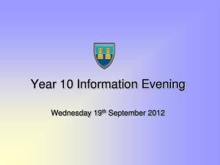 Year 10 Information Evening Wednesday 19 th  September 2012