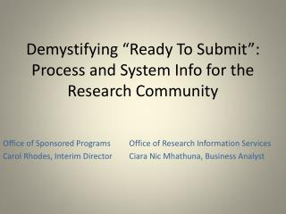 Demystifying �Ready To Submit�: Process and System Info for the Research Community