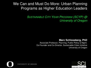 Marc Schlossberg, PhD Associate Professor, Planning, Public Policy & Mgmt. Co-Founder and Co-Director, Sustainable Citi
