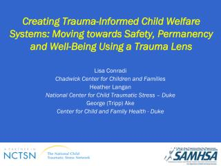 Creating Trauma-Informed Child Welfare Systems: Moving towards Safety, Permanency and Well-Being Using a Trauma Lens