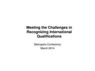 Meeting the Challenges in  Recognizing International Qualifications