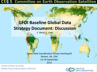 GFOI Baseline Global Data Strategy  Document: Discussion S. Ward, G. Dyke