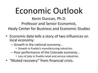 Economic Outlook Kevin Duncan, Ph.D. Professor and Senior Economist, Healy Center for Business and Economic Studies