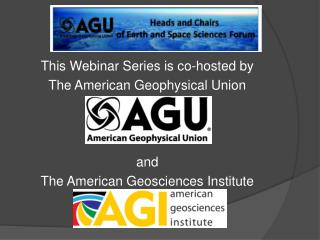 This Webinar Series is co-hosted by The American Geophysical Union and The American Geosciences Institute