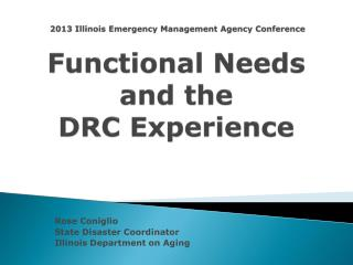 2013 Illinois Emergency Management Agency Conference Functional Needs and the DRC Experience