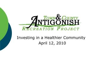 Investing in a Healthier Community April 12, 2010