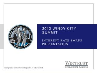 2012 Windy city summit INTEREST RATE SWAPS PRESENTATION