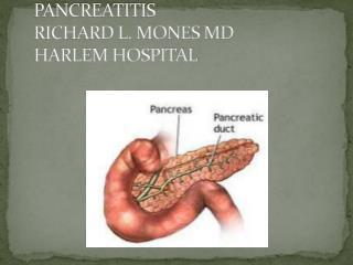 PANCREATITIS RICHARD L. MONES MD HARLEM HOSPITAL