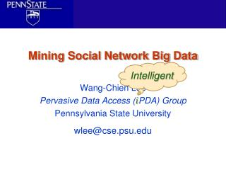 Wang-Chien Lee Pervasive Data Access ( i PDA ) Group Pennsylvania State University wlee@cse.psu.edu