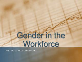 Gender in the Workforce