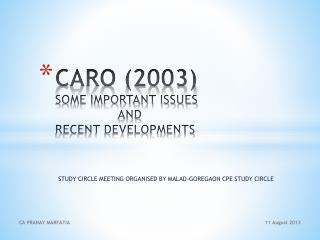 CARO (2003) SOME IMPORTANT ISSUES                  AND RECENT DEVELOPMENTS