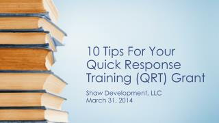 10 Tips  For Your  Quick Response Training (QRT)  Grant