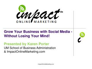 Grow Your Business with Social Media - Without Losing Your Mind!