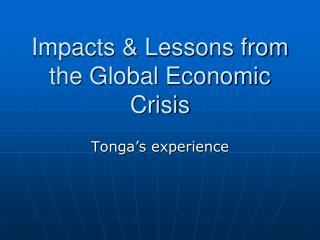 Impacts & Lessons from the Global Economic Crisis