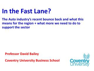 In the Fast Lane? The Auto industry's recent bounce back and what  this means for the region  + what more  we need to d