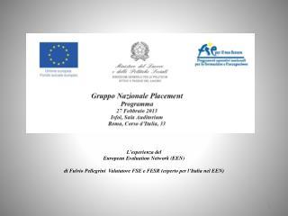 L'esperienza del European Evaluation  Network (EEN) di Fulvio Pellegrini  Valutatore FSE e FESR (esperto per l'Italia n