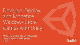 Develop, Deploy,  and Monetize  Windows Store  Games with Unity!