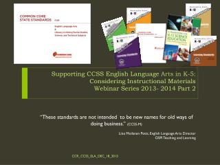 Supporting  CCSS  English Language Arts in  K-5: Considering Instructional Materials  Webinar Series 2013- 2014 Part 2