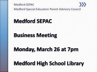 Medford SEPAC Business Meeting Monday, March 26 at 7pm Medford High  School Library