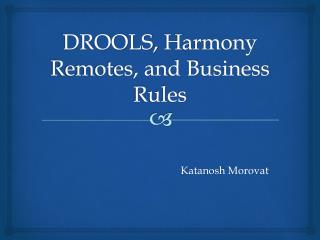 DROOLS,  Harmon y Remotes, and Business Rules