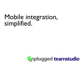 Mobile integration, simplified.