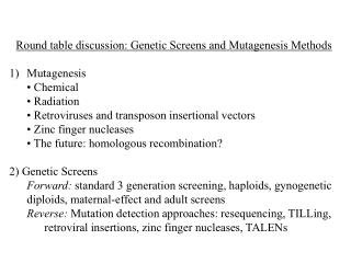 Round table discussion: Genetic Screens and Mutagenesis Methods Mutagenesis 	• Chemical 	• Radiation 	• Retroviruses an