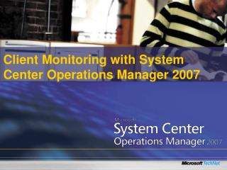 Client Monitoring with System Center Operations Manager 2007