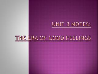 UNIT 3 NOTES:  THE ERA OF GOOD FEELINGS
