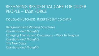RESHAPING RESIDENTIAL CARE FOR OLDER PEOPLE – TASK FORCE
