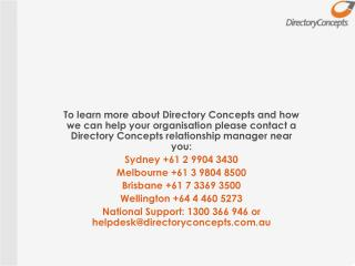 To learn more about Directory Concepts and how we can help your organisation please contact a Directory Concepts relati