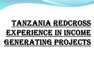 TANZANIA REDCROSS EXPERIENCE IN INCOME GENERATING PROJECTS