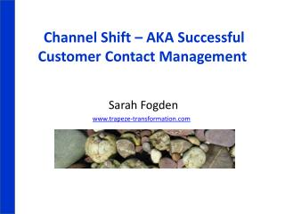 Channel Shift � AKA Successful Customer Contact Management
