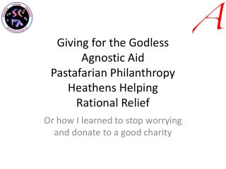 Giving for the Godless Agnostic Aid Pastafarian  Philanthropy Heathens Helping Rational Relief