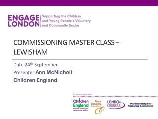 E Tendering Masterclass Ann McNicholl Tendering  Masterclass Ann McNicholl Commissioning master Class – Lewisham