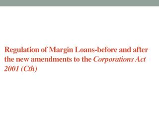 Regulation  of Margin Loans-before and after the new amendments to  the  Corporations  Act 2001 ( Cth )