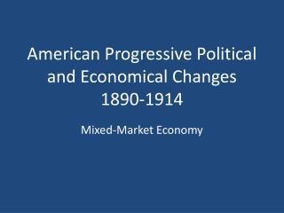 American Progressive Political and Economical Changes 1890-1914