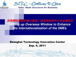 探索孵化器海外窗口建设,推进科技型中小企业国际化 Setting  up Overseas Window to Enhance   the Internationalization of the SMEs