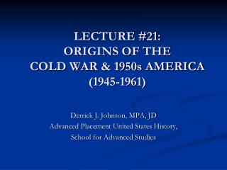 LECTURE #21:  ORIGINS OF THE  COLD WAR & 1950s AMERICA  (1945-1961)