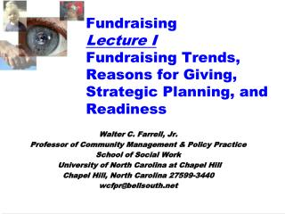 Fundraising Lecture I Fundraising Trends, Reasons for Giving, Strategic Planning, and Readiness