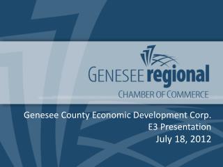 Genesee County Economic Development Corp. E3 Presentation July 18, 2012
